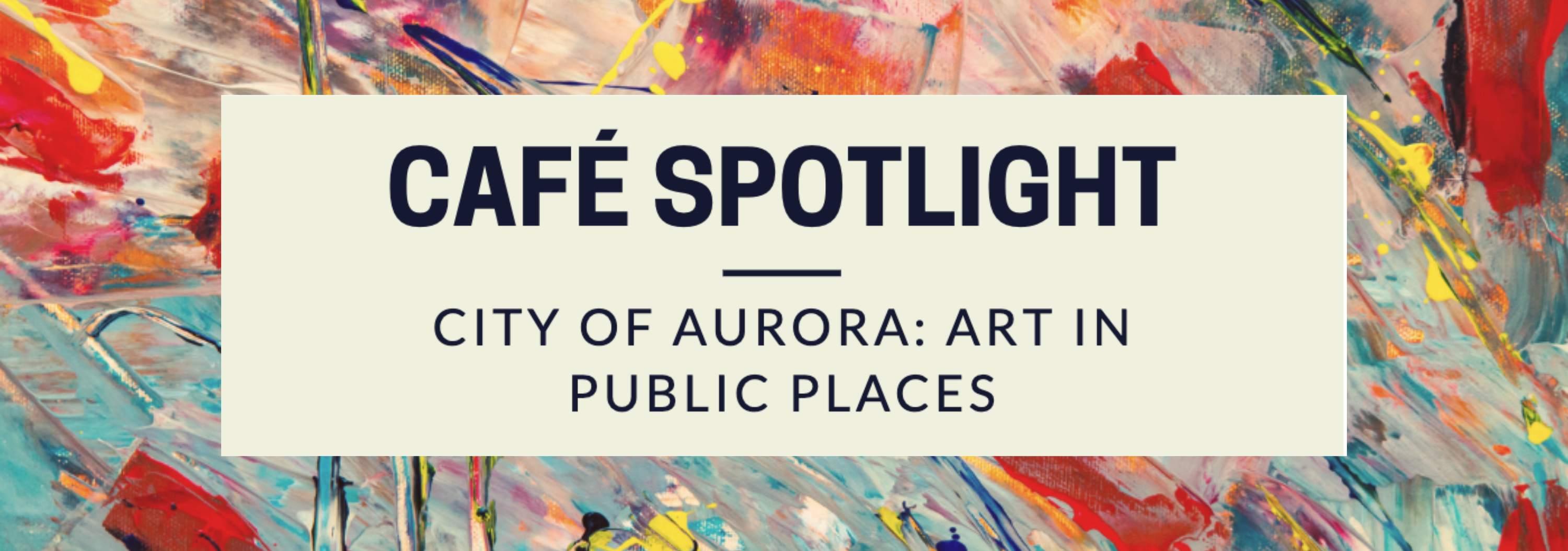 CaFE Spotlight - City of Aurora: Art in Public Places