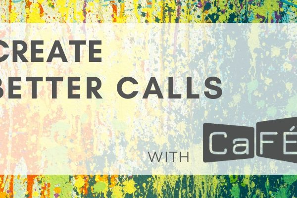 painted background with text that reads create better calls with cafe
