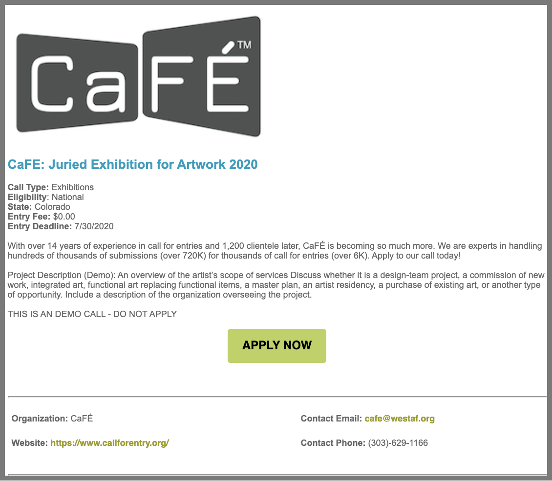 Screenshot of the eblast CaFE will send out to subscribed artists promoting your specific call. The logo of the organization is in the top left corner with a link to their call prospectus. Below are general details about the call including deadline, call type and a short description. In the center is a green Apply Now button directing users to the call.