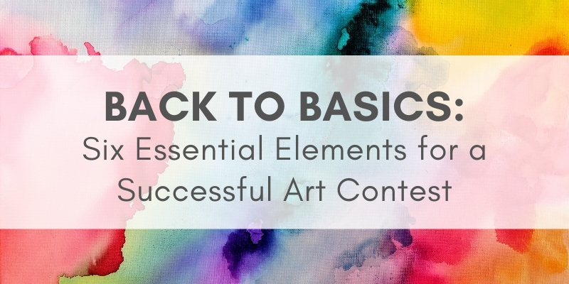 Multicolored background with text that reads: Back to Basics: Six Essential Elements for a Successful Art Contest