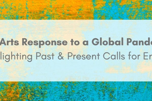 Blue, green, orange, and blue splotchy background with text that reads: The Arts Response to a Global Pandemic: Highlighting Post and Present Calls for Entries.