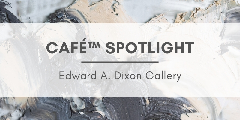 """Painted background with text that reads """"CaFE Spotlight: Edward A. Dixon Gallery"""""""
