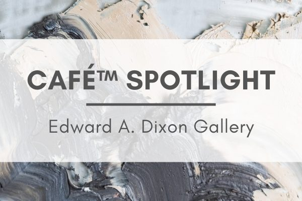 "Painted background with text that reads ""CaFE Spotlight: Edward A. Dixon Gallery"""